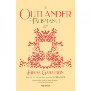 Talismanul (Seria Outlander, partea a II-a, ed. 2020) - Diana Gabaldon