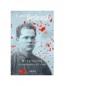 Tata Vasile in 73 de episoade si XIV scrisori. Memorii - Vladimir Besleaga