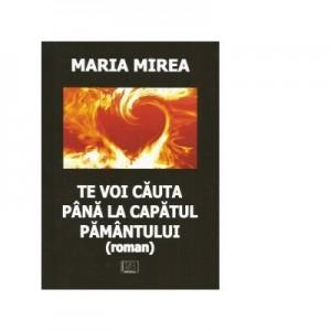 Te voi cauta pana la capatul pamantului - Maria Mirea