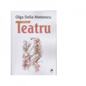 Teatru - vol. 1si 2 - Olga Delia Mateescu