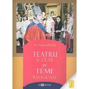 Teatru scolar pe teme religioase - Pr. Vasile Nistor
