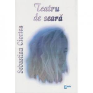 Teatru de seara - Sebastian Ciortea