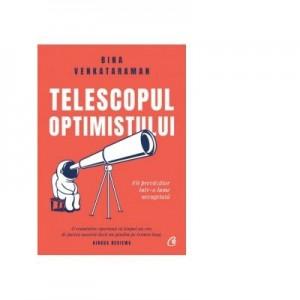 Telescopul optimistului. Fii prevazator intr-o lume necugetata - Bina Venkataraman