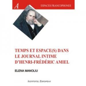 Temps et espace(s) dans le journal intime d'Henri Frederic Amiel - Elena Manoliu