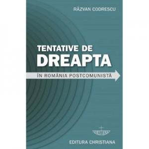 Tentative de dreapta in Romania postcomunista - Razvan Codrescu