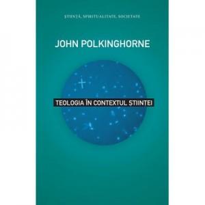 Teologia in contextul stiintei - John Polkinghorne