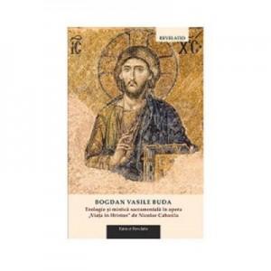 "Teologie si mistica sacramentala in opera ""Viata in Hristos"" de Nicolae Cabasila - Bogdan Vasile Buda"