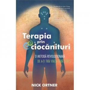 Terapia prin ciocanituri. O metoda revolutionara de a-ti trai viata fara stres - Nick Ortner