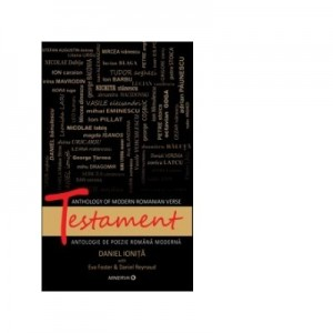Testament. Anthology of modern romanian verse - Daniel Ionita