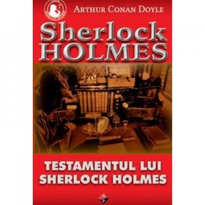 Testamentul lui Sherlock Holmes - Arthur Conan Doyle
