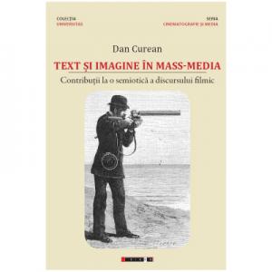 Text si imagine in mass-media. Contributii la o semiotica a discursului filmic - Dan Curean