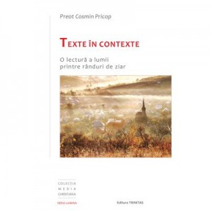 Texte in contexte: o lectura a lumii printre randuri de ziar - Cosmin Daniel Pricop