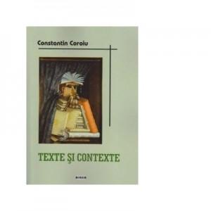 Texte si contexte. Cronici, eseuri si portrete literare - Constantin Coroiu