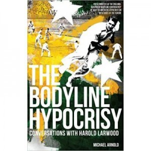 The Bodyline Hypocrisy. Conversations with Harold Larwood - Michael Arnold