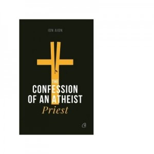 The Confession of an Atheist Priest - Ion Aion