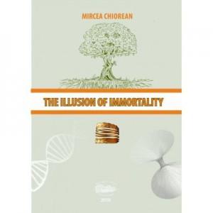 The illusion of immortality - Mircea Chiorean