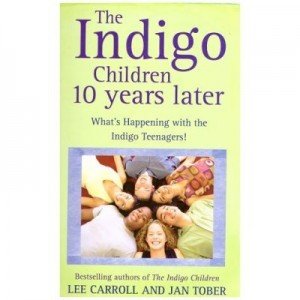 The Indigo Children. 10 Years Later - Lee Carroll, Jan Tober