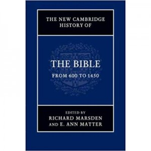 The New Cambridge History of the Bible: Volume 2, From 600 to 1450 - Richard Marsden, E. Ann Matter
