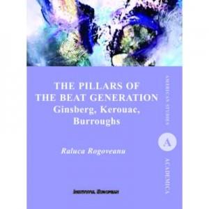 The Pillars of the Beat Generation. Ginsberg, Kerouac, Burroughs - Raluca Rogoveanu