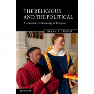 The Religious and the Political: A Comparative Sociology of Religion - Bryan S. Turner