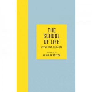 The School of Life. An Emotional Education - Alain de Botton