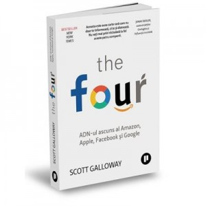 The Four. ADN-ul ascuns al Amazon, Apple, Facebook si Google - Scott Galloway