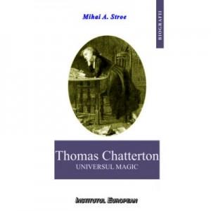 Thomas Chatterton. Universul magic - Mihai A. Stroe