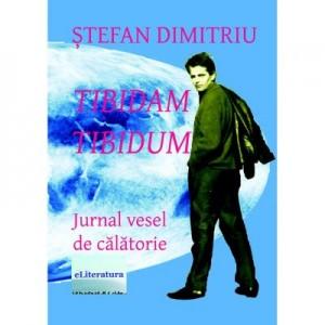 Tibidam Tibidum. Jurnal vesel de calatorie - Stefan Dimitriu
