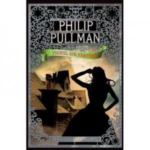 Tigrul din fantana. Seria Sally Lockhart vol. 3 - Philip Pullman