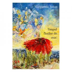 Timpul florilor de mac - Margareta Anton