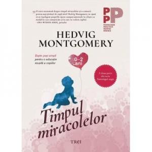 Timpul miracolelor. Sapte pasi simpli pentru o educatie reusita a copiilor - Hedvig Montgomery