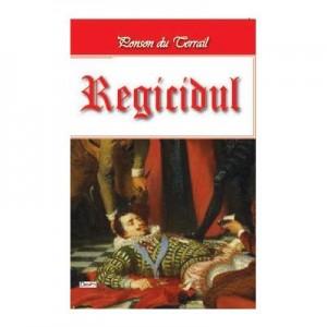 Tineretea regelui Henric 8/10 - Regicidul - Ponson du Terrail