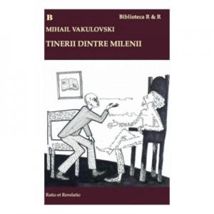 Tinerii dintre milenii. Interviuri - Mihail Vakulovski