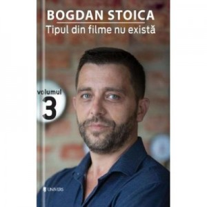 Tipul din filme nu exista Volumul 3 - Bogdan Stoica