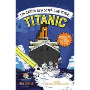 TITANIC: Din cartea asta scapa cine poate! - Bill Doyle
