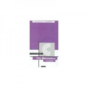 Titu Maiorescu (monografie) - Cornel Moraru