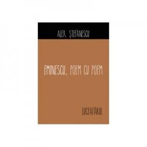 Eminescu, poem cu poem. Luceafarul - Alex Stefanescu