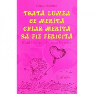 Toata lumea ce merita chiar merita sa fie fericita - Felicia Perennis