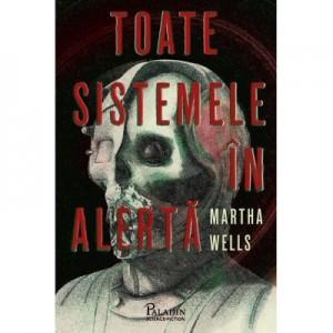 Toate sistemele in alerta - Martha Wells
