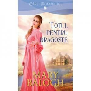 Totul pentru dragoste - Mary Balogh