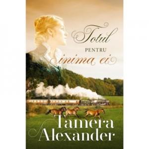 Totul pentru inima ei. Volumul III (SERIA Plantatia Belle Meade) - Tamera Alexander