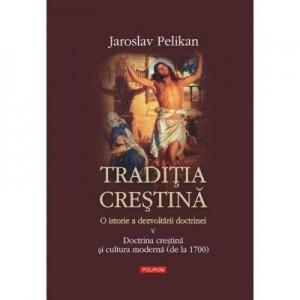 Traditia crestina. O istorie a dezvoltarii doctrinei. Vol. al V -lea - Jaroslav Pelikan