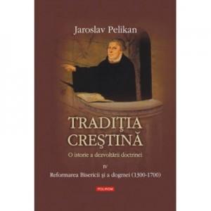Traditia crestina. O istorie a dezvoltarii doctrinei. Vol. al IV -lea - Jaroslav Pelikan