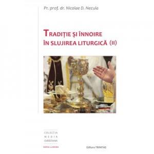 Traditie si innoire in slujirea liturgica, volumul 2 - Pr. Prof. Dr. Nicolae D. Necula