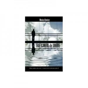 Traficantul de umbre - Monica Ramirez