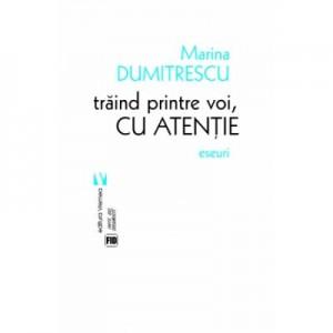 Traind printre voi, cu atentie - Marina Dumitrescu