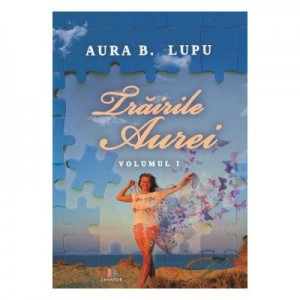 Trairile Aurei. Volumul 1 - Aura B. Lupu