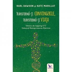 Transforma-ti convingerile, transforma-ti viata - Karl Dawson