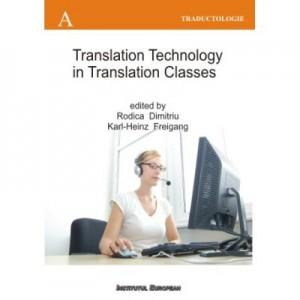 Translation Technology in Translation Classes (Utilizarea tehnologiei computerizate la cursurile de traducere, editie in limba engleza) - Rodica Dimitriu, Karl-Heinz Freigang