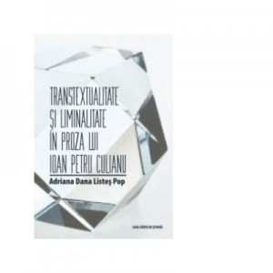 Transtextualitate si liminitate in proza lui Ioan Pentru Culianu - Adriana Dana Listes Pop
